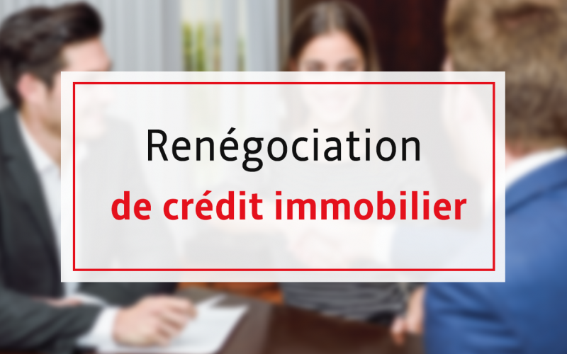 R ussir ren gocier son cr dit immobilier finances immobilier - Renegociation de pret ...
